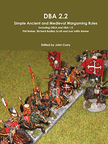 Dba 2.2 Simple Ancient and Medieval Wargaming Rules Including Dbsa and Dba 1.0 (9781291090185) by John Curry