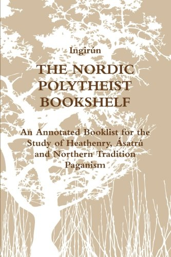 9781291096217: The Nordic Polytheist Bookshelf: An Annotated Booklist for the Study of Heathenry, Ásatrú and Northern Tradition Paganism