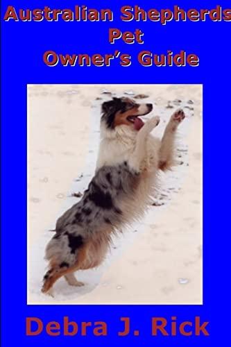 9781291101034: Australian Shepherds Pet Owner's Guide