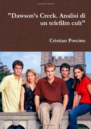 9781291121308: Dawson's Creek. Analisi di un telefilm cult (Italian Edition)
