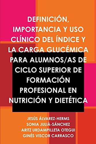 9781291139877: Definición, Importancia y Uso Clínico Del Índice y La Carga Glucémica Para Alumnos/As de CICLO Superior de Formación Profesional en Nutrición y Dietética (Spanish Edition)