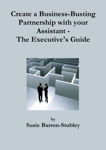 9781291141085: Create a Business-Busting Partnership with your Assistant - The Executive's Guide