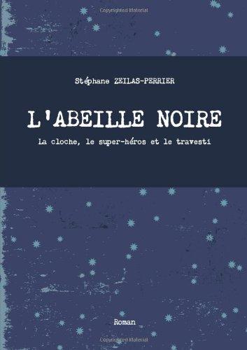 9781291146516: L'ABEILLE NOIRE - La cloche, le super-héros et le travesti (French Edition)