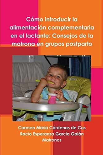 9781291147797: Cómo introducir la alimentación complementaria en el lactante: Consejos de la matrona en grupos postparto (Spanish Edition)
