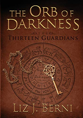 The Orb of Darkness The Thirteen Guardians: Liz J. Berni
