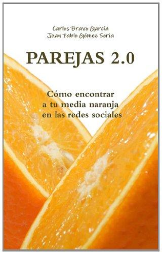 9781291151770: PAREJAS 2.0. Cómo encontrar a tu media naranja en las redes sociales (Spanish Edition)