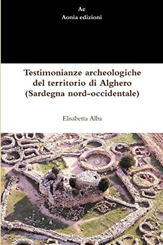 9781291160819: Testimonianze archeologiche del territorio di Alghero (Sardegna nord-occidentale) (Italian Edition)