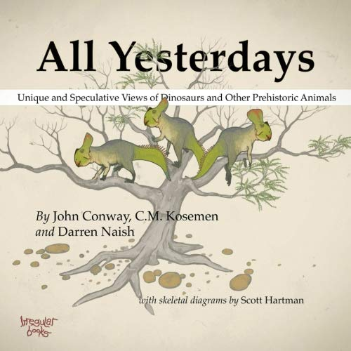 9781291177121: All Yesterdays: Unique and Speculative Views of Dinosaurs and Other Prehistoric Animals