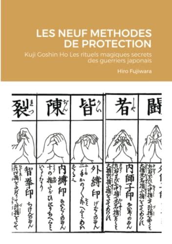 9781291179620: LES NEUFS METHODES DE PROTECTION Kuji Goshin Ho Les rituels magiques secrets des guerriers japonais