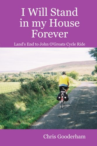 9781291229622: I Will Stand in my House Forever - Lands End to John O'Groats Cycle Ride