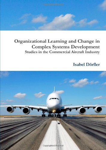 9781291237429: Organizational Learning and Change in Complex Systems Development: Studies in the Commercial Aircraft Industry