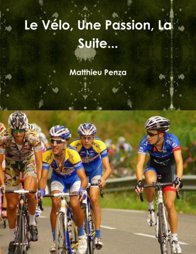 9781291245752: Le Vélo, Une Passion, La Suite. . . (French Edition)