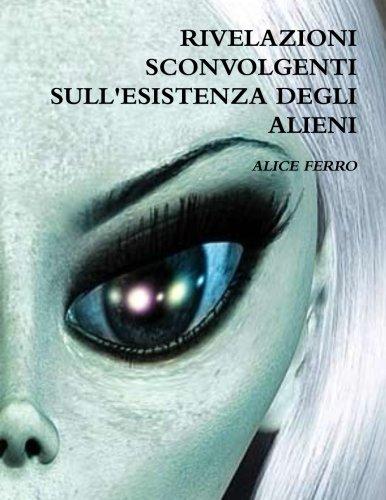 Rivelazioni sconvolgenti sull'esistenza degli alieni (Italian Edition): Alice ferro