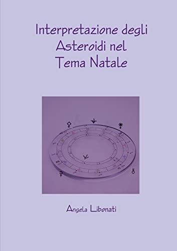 9781291271218: Interpretazione degli Asteroidi nel Tema Natale (Italian Edition)