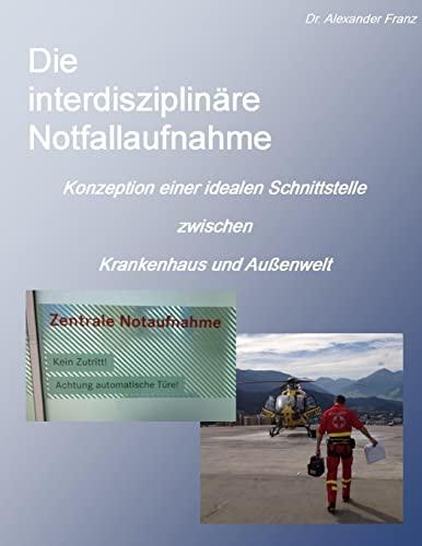 9781291284195: Die interdisziplinäre Notfallaufnahme - Konzeption einer idealen Schnittstelle zwischen Krankenhaus und Außenwelt