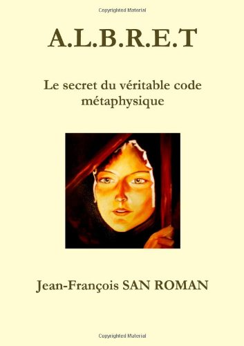 9781291302530: A.L.B.R.E.T Le secret du véritable code métaphysique (French Edition)