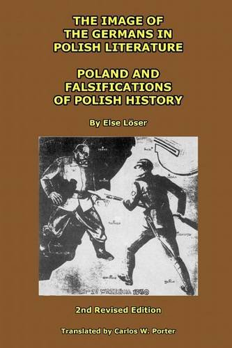 9781291311938: The Image of the Germans in Polish Literature; Poland and Falsifications of Polish History