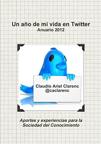 9781291319224: Un año de mi vida en Twitter - Anuario 2012 de aportes y experiencias para la Sociedad del Conocimiento (Spanish Edition)