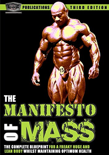 The Manifesto of Mass - The Bodybuilding Blueprint For a Freaky Huge Ripped to Shreds Body: ...
