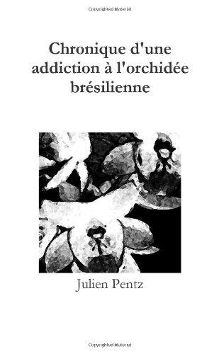 9781291322279: Chronique d'une addiction � l'orchid�e br�silienne