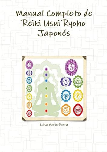 Manual completo de reiki usui ryoho japonés (Spanish Edition): Luisa Maria Sierra