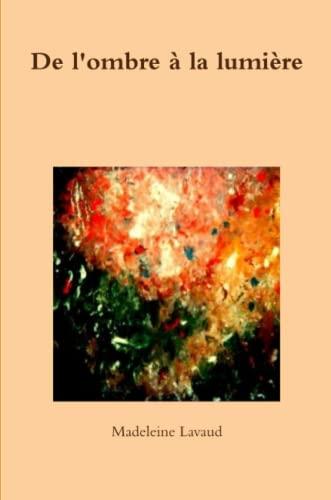 9781291370461: De l'ombre à la lumière (French Edition)