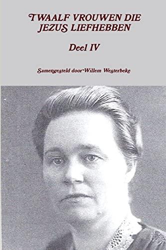 9781291371970: Twaalf Vrouwen Die Jezus Liefhebben Deel Iv (Dutch Edition)