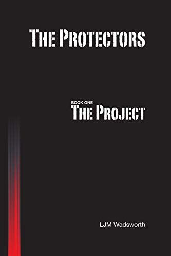 The Protectors - Book One The Project: L. J. M. Wadsworth