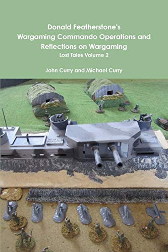 Donald Featherstone's Wargaming Commando Operations and Reflections on Wargaming Lost Tales ...