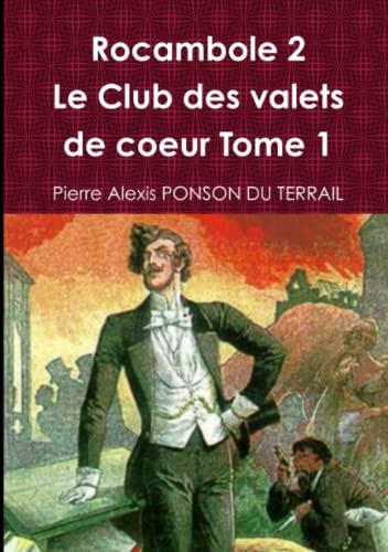 9781291403381: Rocambole 2 Le Club des valets de coeur Tome 1 (French Edition)