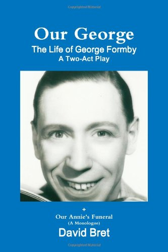 9781291407068: Our George: The Life of George Formby: A Two Act Play + Our Annie's Funeral (A Monologue)