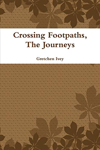 Crossing Footpaths, the Journeys: Gretchen Ivey