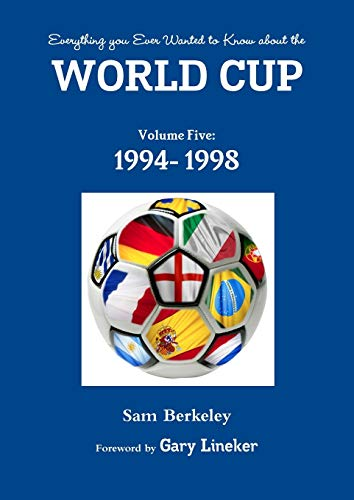 Everything you Ever Wanted to Know about the World Cup Volume Five: 1994- 1998 (Volume 5): Berkeley...