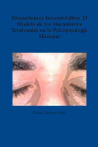 9781291434484: Pensamientos Incontrolables: El Modelo de los Mecanismos Tensionales en la Psicopatología Humana (Spanish Edition)