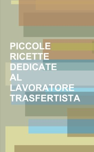 9781291435368: Piccole Ricette Dedicate Al Lavoratore Trasfertista (Italian Edition)