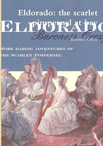 Eldorado: the Scarlet Pimpernel at Bay: Baroness Orczy