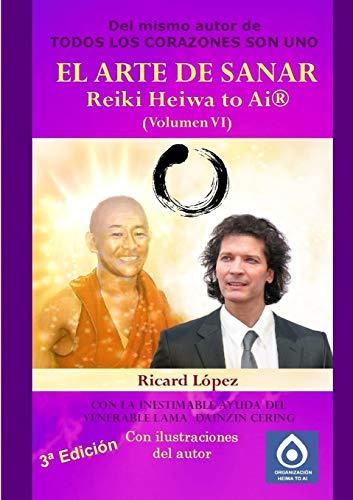El Arte De Sanar Reiki Heiwa to Ai ® (Volumen Vi) (Volume 6) (Spanish Edition): López, Ricard