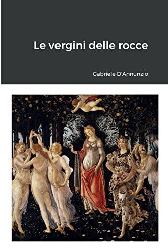 Le vergini delle rocce (Italian Edition): Gabriele D'annunzio