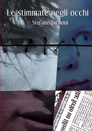 Le Stimmate Negli Occhi: Stefano Faraoni
