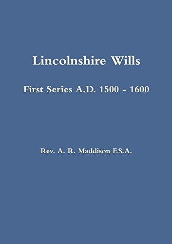 Lincolnshire Wills: First Series A.D. 1500 -: A. R. Maddison