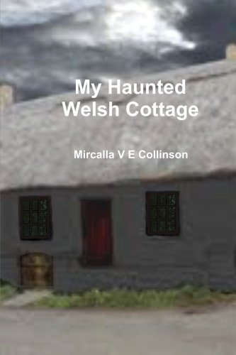 My Haunted Welsh Cottage: Mircalla V E Collinson