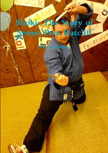 Shoki The Story of Sensei Pete Ratcliff: Nick Armbrister