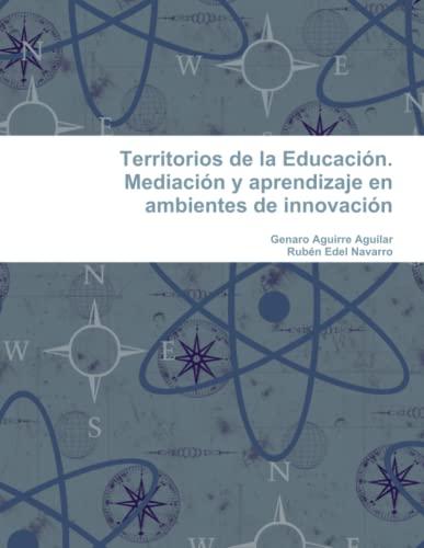Territorios de la Educacion. Mediacion y aprendizaje en ambientes de innovacion: Rubà n Edel ...