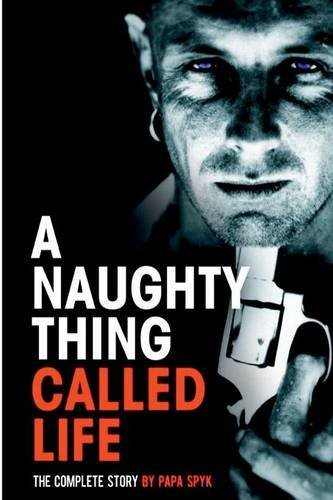9781291544541: A Naughty Thing called Life...The Complete Story