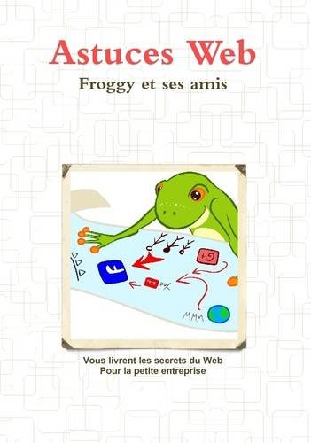 9781291560138: Les astuces du Web - Froggy et ses amis (French Edition)