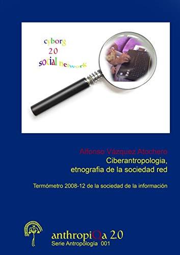 9781291568677: Ciberantropologia, Etnografia de La Sociedad Red Termometro 2008-12 de La Sociedad de La Informacion