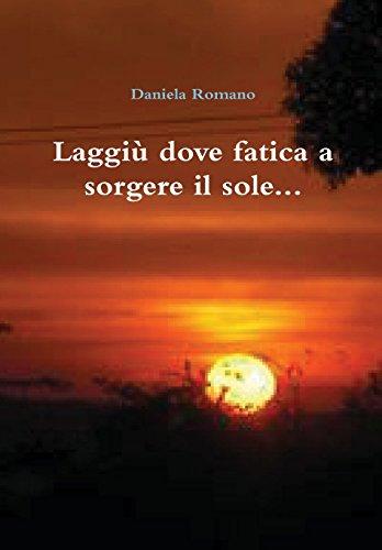 9781291594812: Laggiu Dove Fatica a Sorgere Il Sole... (Italian Edition)