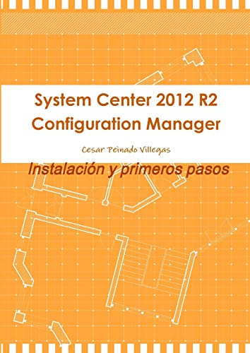 9781291601909: System Center 2012 R2 Configuration Manager. Instalación y primeros pasos (Spanish Edition)