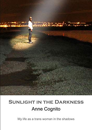 9781291605983: Sunlight in the Darkness : My life as a trans woman in the shadows