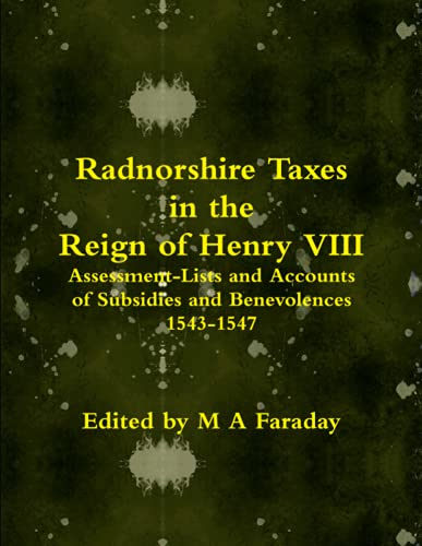 Radnorshire Taxes in the Reign of Henry Viii Assessment-Lists and Accounts of Subsidies and ...